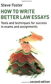 how to write better law essays tools and techniques for success  how to write better law essays tools and techniques for success in exams and assignments