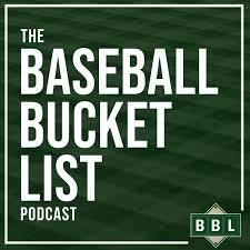 The Baseball Bucket List Podcast