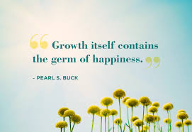 S Quote Magnificent Growth Itself Contains The Germ Of Happiness Happiness Quote