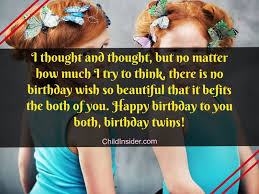 Like a bird that swoops down from the sky to rescue its little one, you have come into my life from wherever you are in my times of need. 60 Amazing Birthday Wishes For Twins On Their Special Day Child Insider
