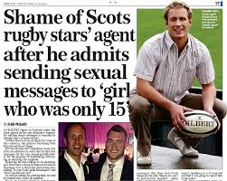 Shame of Scots rugby stars' agent after he admits sending sexual messages  to 'girl who was only 15' - PressReader
