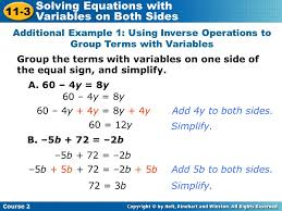 course 2 11 3 solving equations with variables on both sides group the terms with variables on one side of the equal sign and simplify