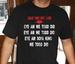 sofa king we todd did. EYE AM WE TODD DID ( SOFA KING ) Sofa King We Todd Did N