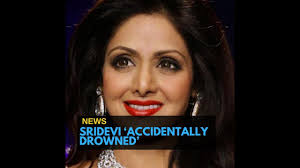 sridevi s cause of changed to accidental drowning new report says