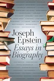 essays in biography rdquo by joseph epstein the washington post ldquoessays in biographyrdquo by joseph epstein the washington post