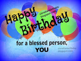Free birthday images for men ~ Free birthday images for men ~ Happy birthday for a blessed person you christian birthday
