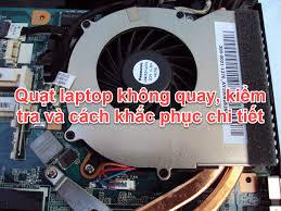 Quạt Laptop không quay, kiểm tra và cách khắc phục chi tiết