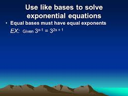 objectives use like bases to solve exponential equations
