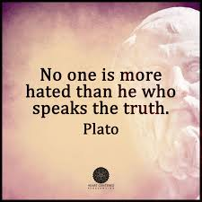No One Is More Hated Than He Who Speaks The Truth Plato Inside