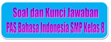 Check spelling or type a new query. Soal Dan Kunci Jawaban Pas Bahasa Indonesia Smp Kelas 8 Kurikulum 2013 Tahun Pelajaran 2019 2020 Didno76 Com