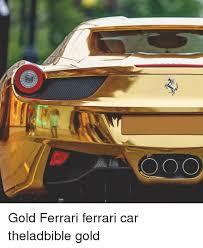 ferrari gold. cars, ferrari, and memes: o coo gold ferrari car theladbible