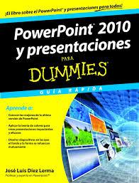 Powerpoint 2010 Y Presentaciones Para Dummies Ebook Jose Luis Diez Lerma Descargar Libro Pdf O Epub 9788432900587