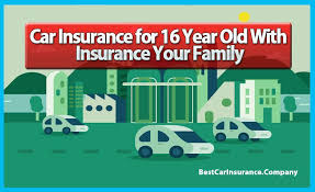 car insurance for 16 year old with insurance your family best car insurance company