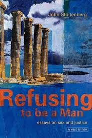 refusing to be a man essays on sex and justice by john stoltenberg 433187
