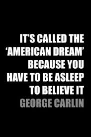 Quotes About The American Dream Awesome It's Called The 'American Dream' Because You Have To Be Asleep To
