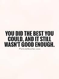 Not Good Enough Quotes Beauteous Not Good Enough Quotes Sayings Not Good Enough Picture Quotes