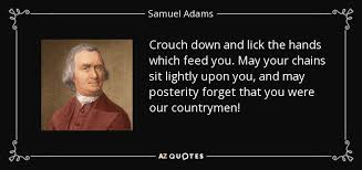 Samuel Adams Quotes 40 Inspiration Samuel Adams Quote Crouch Down And Lick The Hands Which Feed You