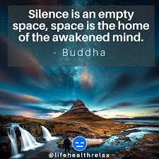 Silence Is An Empty Space Space Is The Home Of The Awakened Mind
