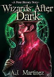 Wizards After Dark: A Peter Bizzary Story by A.J. Martinez