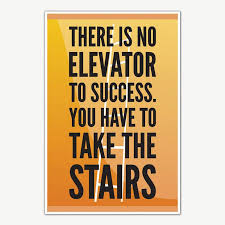 Success Posters There Is No Elevator To Success Poster Motivational Posters For