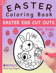 easter coloring book easter egg cut outs for kids and coloring pages kaisanti press 9780991654710 amazon books