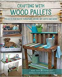 wood skid furniture. Crafting With Wood Pallets: Projects For Rustic Furniture, Decor, Art,  Gifts And More: Becky Lamb: 9781612434889: Amazon.com: Books Wood Skid Furniture