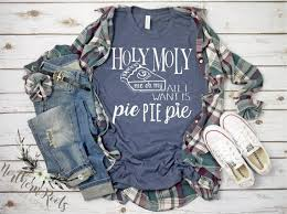Moly Resin Color Chart Holy Moly Me Oh My All I Want Is Pie Pie Pie Tee Thanksgiving Shirt Pumpkin Pie Inspired T Shirt Fall Holiday Shirt Festive Tees