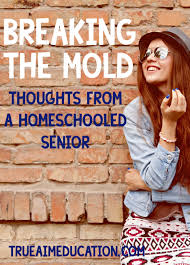 argument against homeschooling breaking the mold thoughts from a breaking the mold thoughts from a homeschooled senior true aim breaking the mold