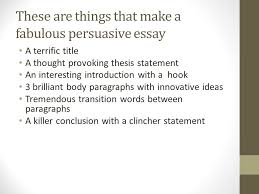 persuasive writing what is persuasive writing persuasive writing  6 these are things that make a fabulous persuasive essay a terrific title