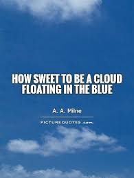 Quotes Cloud How sweet to be a cloud Floating in the blue Picture Quotes 16 118192