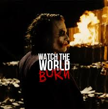 some men just want to watch the world burn the joker gif batman some men just want to watch the world burn the joker gif