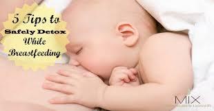 5 tips to safely detox while tfeeding