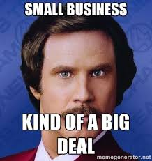 small business kind of a big deal - Ron Burgundy | Meme Generator via Relatably.com