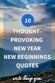 10 Thought Provoking New Year New Beginnings Quotes Inspirational