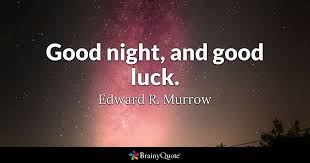 Good Picture Quotes Extraordinary Good Night And Good Luck Edward R Murrow BrainyQuote