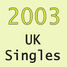 2003 Charts Uk No 1 Weekly Best Selling Singles 2003 Timeline