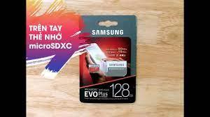Trên Tay Thẻ Nhớ microSDXC Samsung Evo Plus 128GB dùng để quay phim 4K