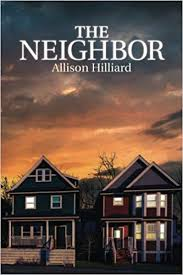 The Neighbor: Hilliard, Allison: 9781541123519: Amazon.com: Books