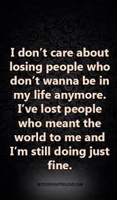 I Don't Care About Losing People Who Don't Wanna Be In My Life Unique Quotes About Losing Friends And Not Caring
