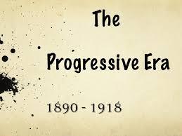 progressive era leaders the progressive era 1890 1918