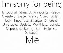 M Sorry For Being Emotional Stressful Annoying Needy A Waste Of Interesting Being Emotional