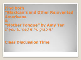 coming to america week ppt video online  find both blaxican s and other reinvented americans mother tongue by amy tan if you turned