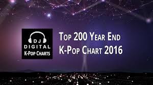 Top 200 K Pop Chart Year End Chart 2016 Teaser Dj Digital