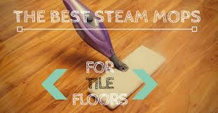 what to look for in the best steam mop for tiles surfaces