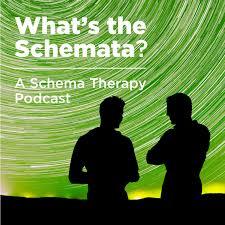 Whats the Schemata? A Schema Therapy Podcast