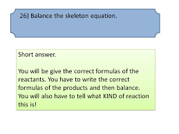 26 balance the skeleton equation