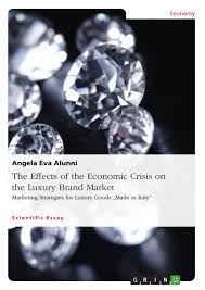 the effects of the economic crisis on the luxury brand market  the effects of the economic crisis on the luxury brand market publish your master s thesis bachelor s thesis essay or term paper