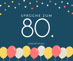 Sprüche Zum 80 Geburtstag Die Besten Schönsten Sprüche