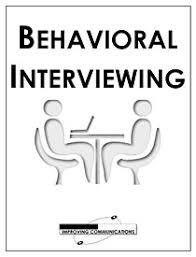 Behavioral Interviewing Improving Communications Behavioral Interviewing Building A