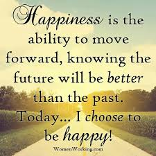 Quotes About Moving On And Being Happy Adorable Happiness Is The Ability To Move Forward Positive Inspiration